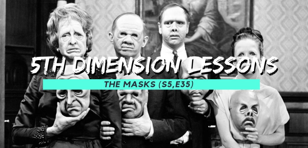 5TH DIMENSION LESSONS: THE MASKS (S5E25)