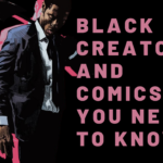 [FEATURED] BLACK CREATORS AND COMICS YOU NEED TO KNOW